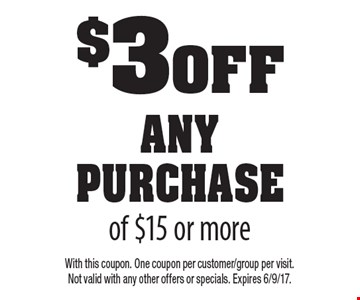 $3 0ff any purchase of $15 or more. With this coupon. One coupon per customer/group per visit. Not valid with any other offers or specials. Expires 6/9/17.