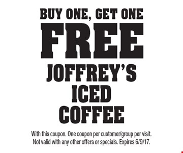 buy One, get One free Joffrey's iced coffee. With this coupon. One coupon per customer/group per visit. Not valid with any other offers or specials. Expires 6/9/17.