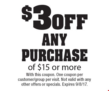 $3 off any purchase of $15 or more. With this coupon. One coupon per customer/group per visit. Not valid with any other offers or specials. Expires 9/8/17.