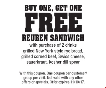 buy One, get One free reuben sandwich with purchase of 2 drinks grilled New York style rye bread, grilled corned beef, Swiss cheese, sauerkraut, kosher dill spear. With this coupon. One coupon per customer/group per visit. Not valid with any other offers or specials. Offer expires 11/10/17.