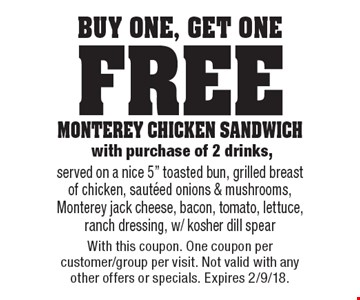 Buy One, Get One Free - MONTEREY CHICKEN SANDWICH with purchase of 2 drinks, served on a nice 5