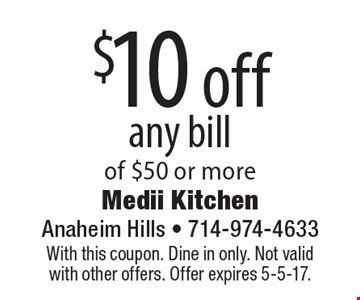 $10 off any bill of $50 or more. With this coupon. Dine in only. Not valid with other offers. Offer expires 5-5-17.