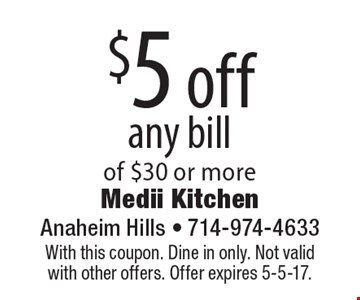 $5 off any bill of $30 or more. With this coupon. Dine in only. Not valid with other offers. Offer expires 5-5-17.