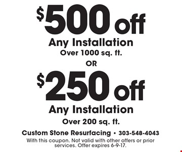 $250 off Any Installation, Over 200 sq. ft. $500 off Any Installation Over 1000 sq. ft. With this coupon. Not valid with other offers or prior services. Offer expires 6-9-17.