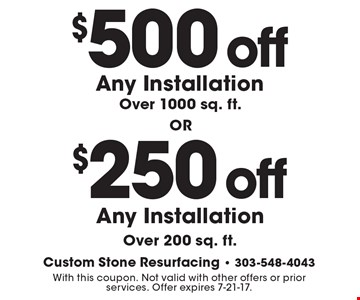 $500 off Any Installation over $1000 sq. ft. OR $250 off Any Installation Over 200 Sq. Ft. With this coupon. Not valid with other offers or prior services. Offer expires 7-21-17.