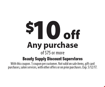 $10 off Any purchase of $75 or more. With this coupon. 1 coupon per customer. Not valid on sale items, gift card purchases, salon services, with other offers or on prior purchases. Exp. 5/12/17.