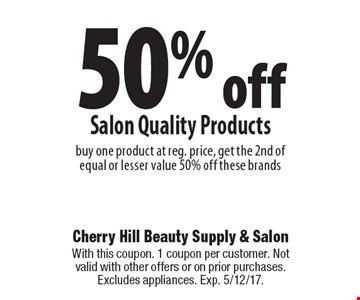 50% off Salon Quality Products buy one product at reg. price, get the 2nd of equal or lesser value 50% off these brands. With this coupon. 1 coupon per customer. Not valid with other offers or on prior purchases. Excludes appliances. Exp. 5/12/17.