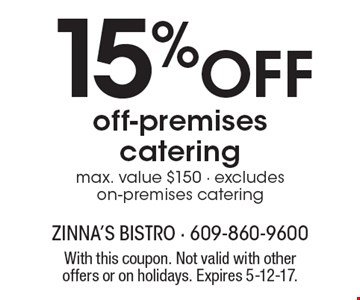 15% off off-premises catering. Max. value $150. Excludes on-premises catering. With this coupon. Not valid with other offers or on holidays. Expires 5-12-17.