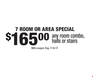 $165.00 7 ROOM OR AREA SPECIAL any room combo, halls or stairs. With coupon. Exp. 7-14-17.