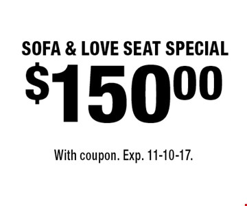 $150 Sofa & Love seat Special. With coupon. Exp. 11-10-17.