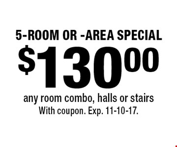 $130 5-Room Or -Area Special. Any room combo, halls or stairs. With coupon. Exp. 11-10-17.
