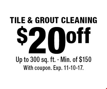 $20 off Tile & Grout Cleaning. Up to 300 sq. ft. Min. of $150. With coupon. Exp. 11-10-17.