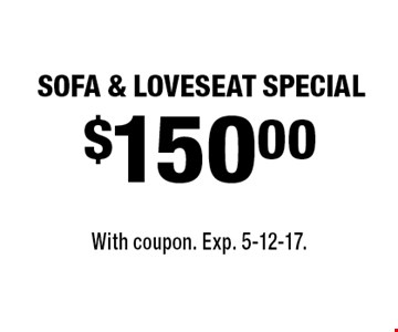 $150.00 SOFA & LOVESEAT SPECIAL. With coupon. Exp. 5-12-17.