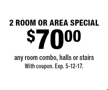 2 ROOM OR AREA SPECIAL $70.00 any room combo, halls or stairs. With coupon. Exp. 5-12-17.
