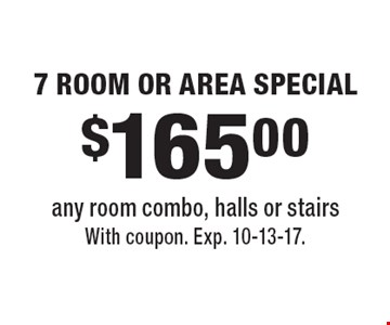 $165.00 7 Room or Area Special. Any room combo, halls or stairs. With coupon. Exp. 10-13-17.