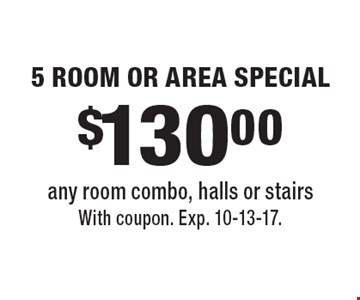 $130.00 5 Room or Area Special. Any room combo, halls or stairs. With coupon. Exp. 10-13-17.