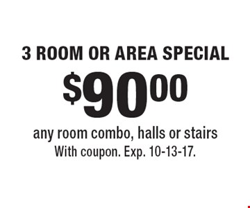 $90.00 3 Room or Area Special. Any room combo, halls or stairs. With coupon. Exp. 10-13-17.