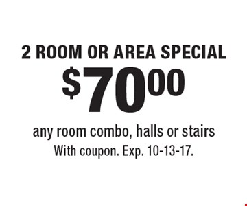 $70.00 2 Room or Area Special. Any room combo, halls or stairs. With coupon. Exp. 10-13-17.