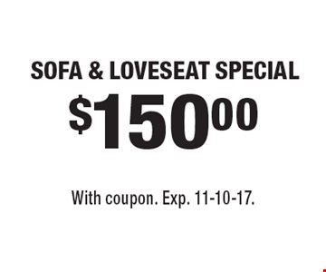 $150.00 SOFA & LOVESEAT SPECIAL. With coupon. Exp. 11-10-17.
