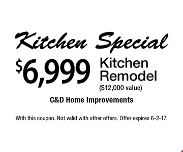 $6,999 Kitchen Remodel ($12,000 value). With this coupon. Not valid with other offers. Offer expires 6-2-17.