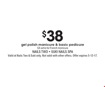 $38 gel polish manicure & basic pedicure $3 extra for French manicure. Valid at Nails Two & Suki only. Not valid with other offers. Offer expires 5-12-17.