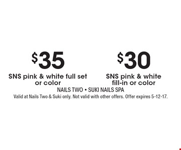 $35 SNS pink & white full set or color OR $30 SNS pink & white fill-in or color. Valid at Nails Two & Suki only. Not valid with other offers. Offer expires 5-12-17.