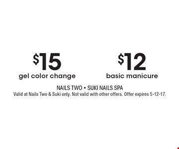 $15 gel color change OR $12 basic manicure. Valid at Nails Two & Suki only. Not valid with other offers. Offer expires 5-12-17.