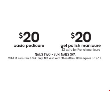 $20 basic pedicure OR $20 gel polish manicure $3 extra for French manicure. Valid at Nails Two & Suki only. Not valid with other offers. Offer expires 5-12-17.
