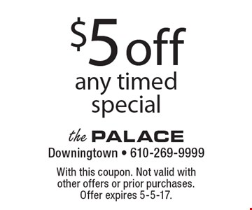 $5 off any timed special. With this coupon. Not valid with other offers or prior purchases. Offer expires 5-5-17.