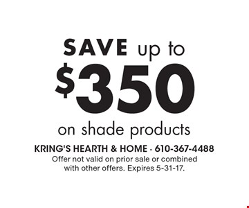SAVE up to $350 on shade products. Offer not valid on prior sale or combined with other offers. Expires 5-31-17.
