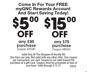 Come In For Your Free myGNC Rewards Account And Start Saving Today! $5 off any $30 purchase (coupon #20181) OR $15 off any $75 purchase (coupon #80141). Valid Only At The Shoppes At Beville Rd.One time use only. Not valid with any other offer. One coupon per transaction, per visit. Coupon is not valid toward the purchase of a gift card. Coupon must be presented at time of purchase. Valid through 5-5-17.