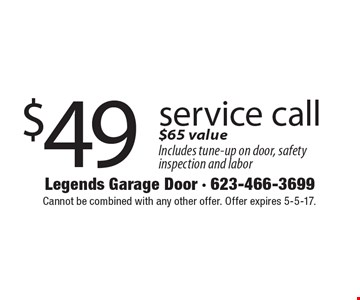$49 service call $65 value Includes tune-up on door, safety inspection and labor. Cannot be combined with any other offer. Offer expires 5-5-17.