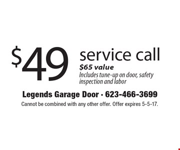 $49 service call. $65 value. Includes tune-up on door, safety inspection and labor. Cannot be combined with any other offer. Offer expires 5-5-17.