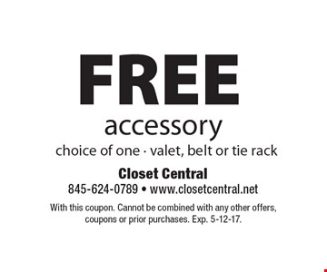FREE accessory. Choice of one - valet, belt or tie rack. With this coupon. Cannot be combined with any other offers, coupons or prior purchases. Exp. 5-12-17.