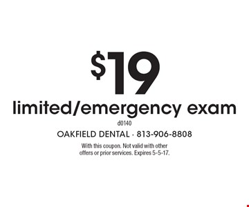 $19 limited/emergency exam d0140. With this coupon. Not valid with other offers or prior services. Expires 5-5-17.