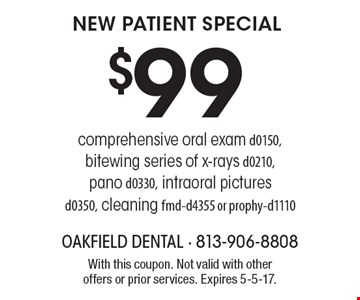$99 new patient special. Comprehensive oral exam d0150, bitewing series of x-rays d0210, pano d0330, intraoral pictures d0350, cleaning fmd-d4355 or prophy-d1110. With this coupon. Not valid with other offers or prior services. Expires 5-5-17.