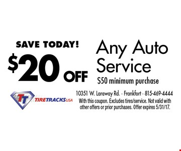 $20 OFF Any Auto Service $50 minimum purchase. With this coupon. Excludes tires/service. Not valid with other offers or prior purchases. Offer expires 5/31/17.