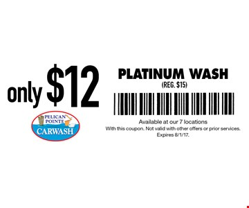 Only $12 Platinum Wash (reg. $15). Available at our 7 locations. With this coupon. Not valid with other offers or prior services. Expires 8/1/17.