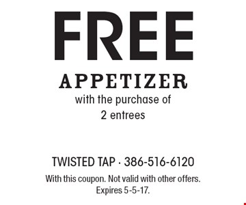 Free appetizer with the purchase of 2 entrees. With this coupon. Not valid with other offers. Expires 5-5-17.