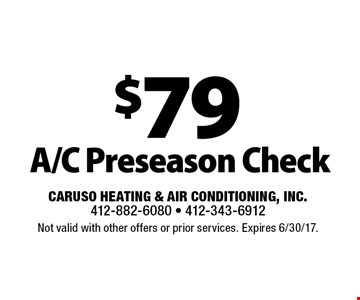 $79 A/C Preseason Check. Not valid with other offers or prior services. Expires 6/30/17.