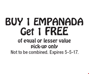 Free Empanada BUY 1 EMPANADA Get 1 FREE of equal or lesser value, pick-up only. Not to be combined. Expires 5-5-17.