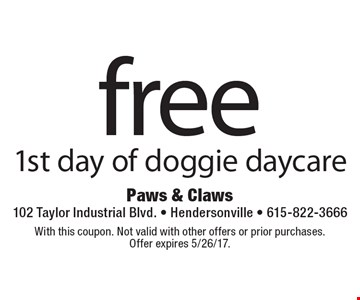 free 1st day of doggie daycare. With this coupon. Not valid with other offers or prior purchases. Offer expires 5/26/17.