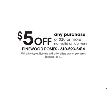 $5 Off any purchase of $30 or morenot valid on delivery. With this coupon. Not valid with other offers or prior purchases. Expires 5-31-17.
