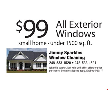 $99 All Exterior Windows. Small home - under 1500 sq. ft. With this coupon. Not valid with other offers or prior purchases. Some restrictions apply. Expires 6/30/17.