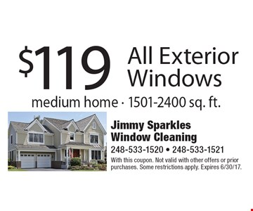 $119 All Exterior Windows. Medium home - 1501-2400 sq. ft. With this coupon. Not valid with other offers or prior purchases. Some restrictions apply. Expires 6/30/17.