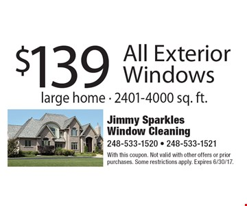 $139 All Exterior Windows. Large home - 2401-4000 sq. ft. With this coupon. Not valid with other offers or prior purchases. Some restrictions apply. Expires 6/30/17.