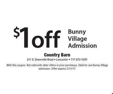 $1 off Bunny Village Admission. With this coupon. Not valid with other offers or prior purchases. Valid for one Bunny Village admission. Offer expires 5/31/17.