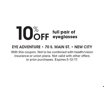 10% off full pair of eyeglasses. With this coupon. Not to be combined with health/vision insurance or union plans. Not valid with other offersor prior purchases. Expires 5-12-17.