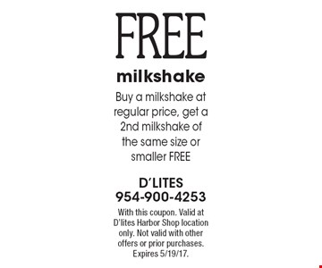 Free milkshake. Buy a milkshake at reg. price, get a 2nd milkshake of the same size or smaller FREE. With this coupon. Valid at D'lites Harbor Shop location only. Not valid with other offers or prior purchases. Expires 5/19/17.