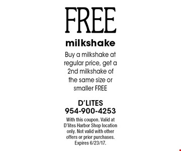Free milkshake. Buy a milkshake at regular price, get a 2nd milkshake of the same size or smaller free. With this coupon. Valid at D'lites Harbor Shop location only. Not valid with other offers or prior purchases. Expires 6/23/17.